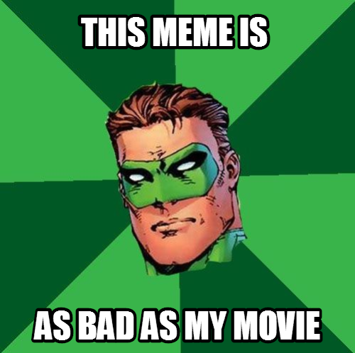 160344 the green lantern movie was bad (wtf is this meme for anyways)