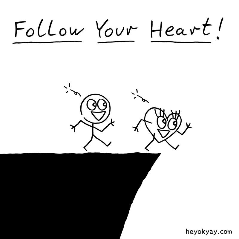 Always follow your heart! What's the worst that could happen?