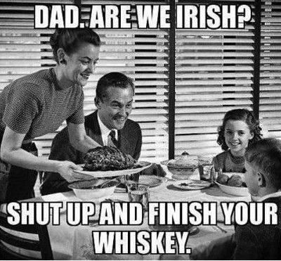 I asked my buddy if he was Irish, he sent me this...