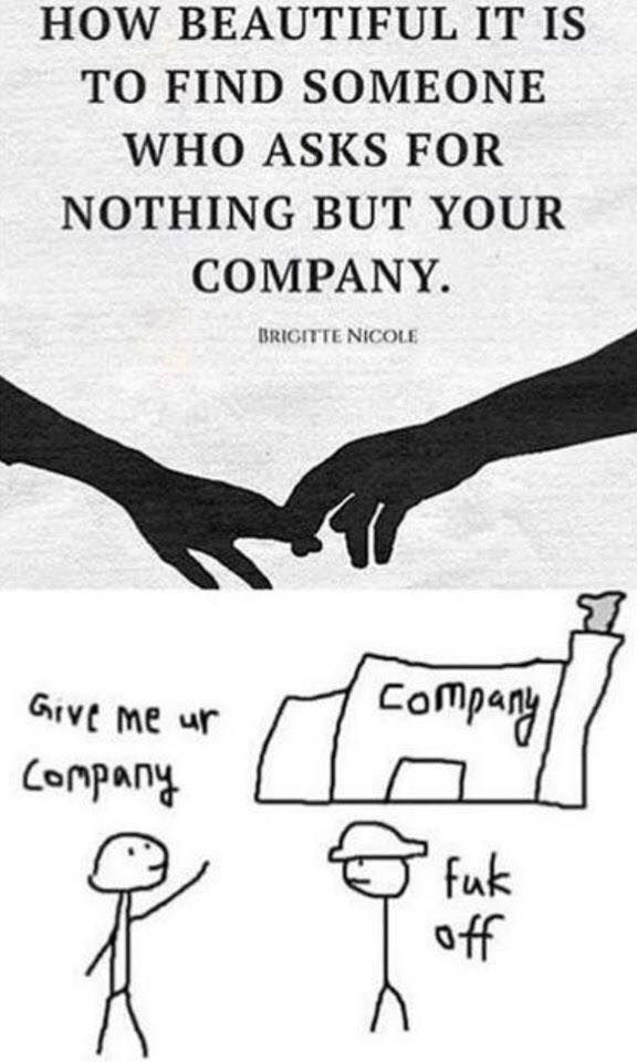 I just want your company