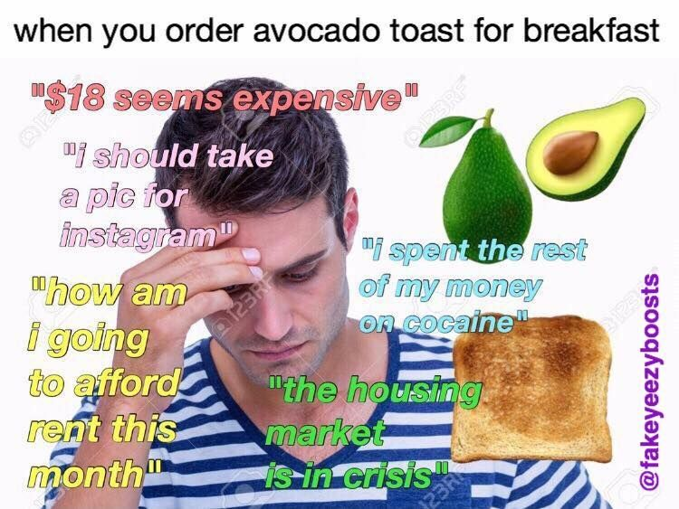 """""""if only millenials bought regular toast then maybe they could afford a house"""" - some old aristocrat"""