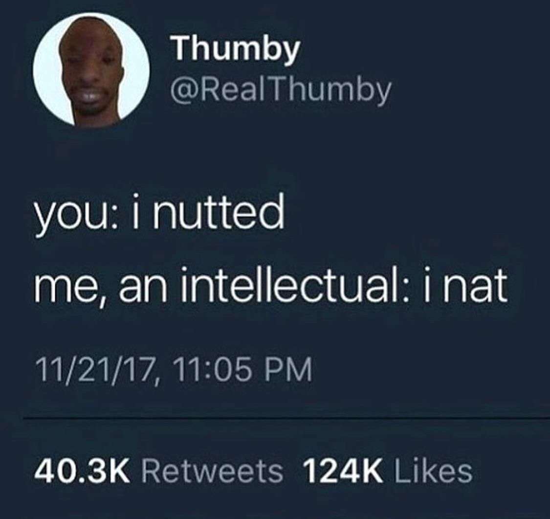 to be fair you have to have a very high iq to understand bustin a