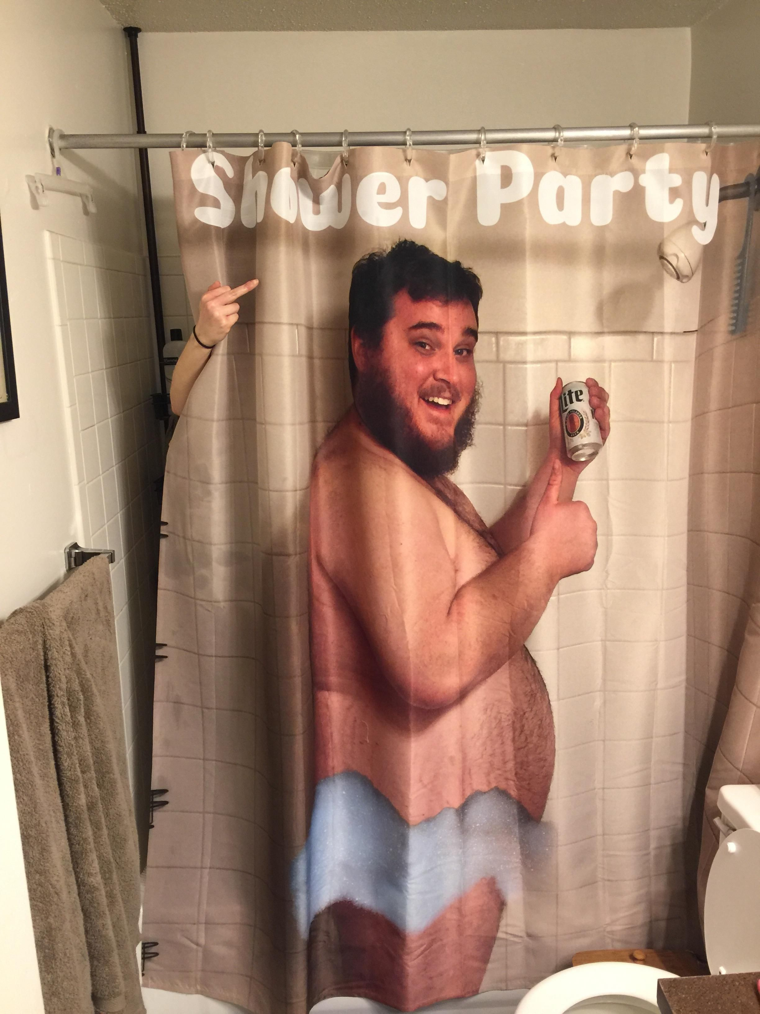 I made my wife a shower curtain of me drinking a beer in the shower. She wasn't impressed.