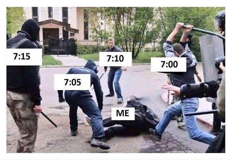 When you set an alarm every 5 minutes in the morning