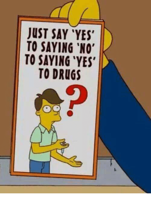 Just say 'Yes' to saying 'No' to saying 'Yes' to drugs