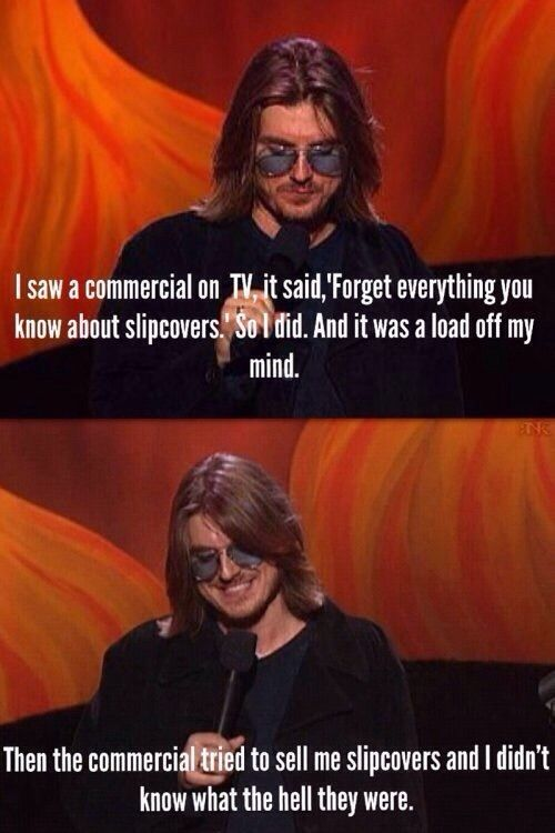 Hopefully Mitch Hedberg is alive and well in an alternate universe