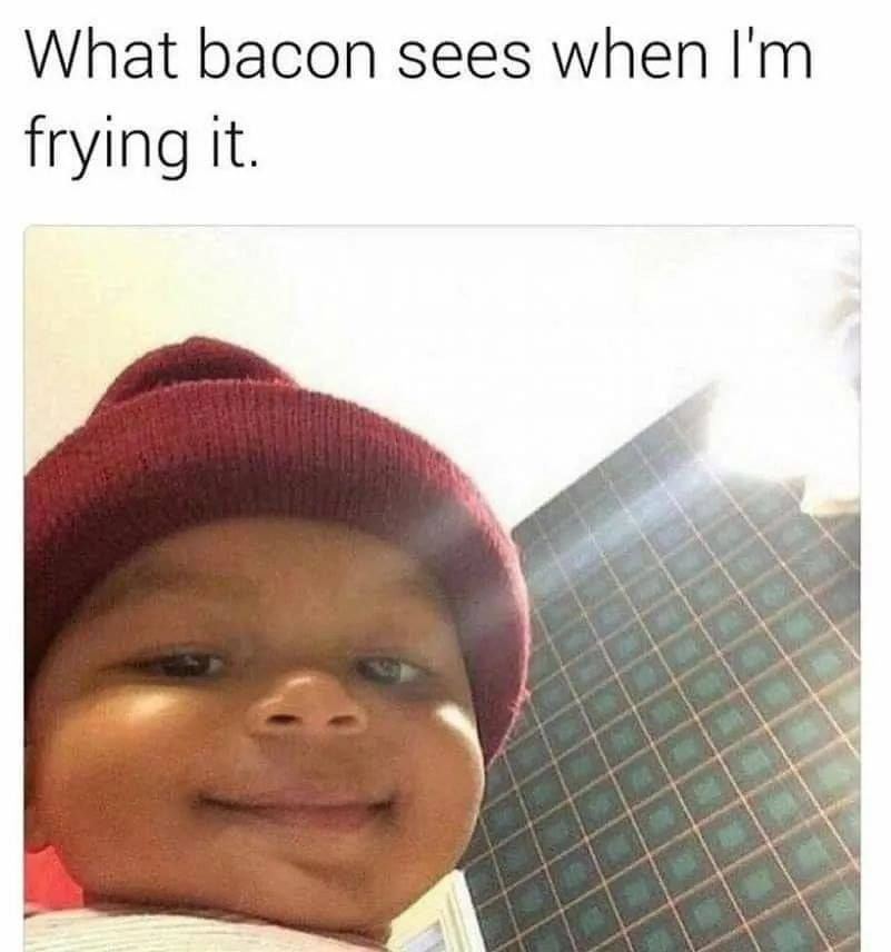 What Bacon sees when I'm frying it