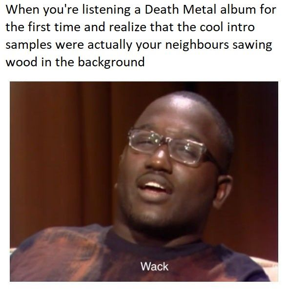 Low effort relatable Death Metal posting