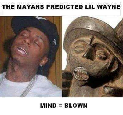 Turns out the Mayans predicted something right.