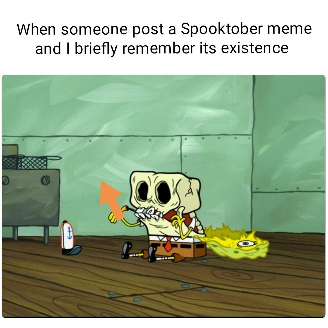 I cant find much spooktober memes anymore and im too dumb for OC right now