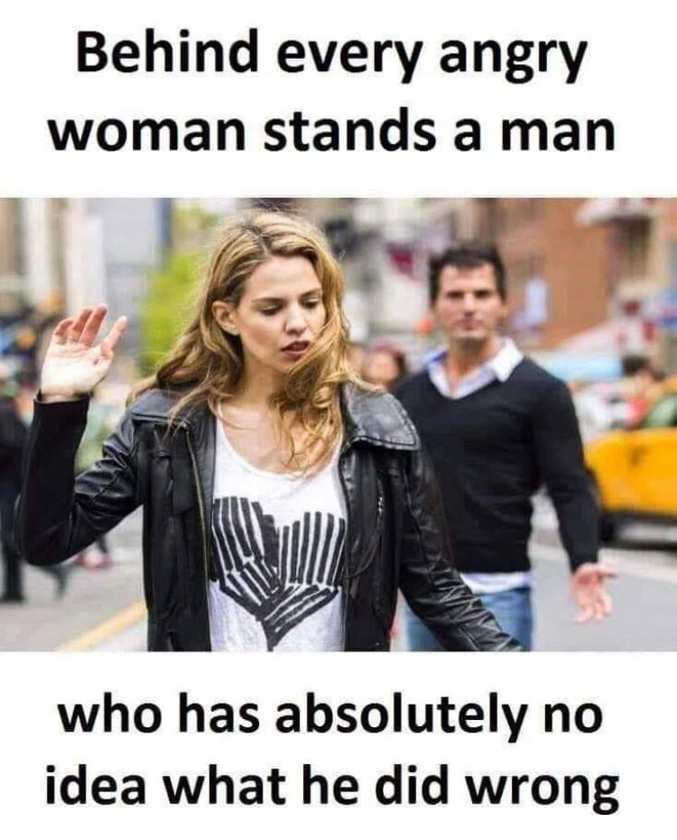 Behind every angry woman stands a man