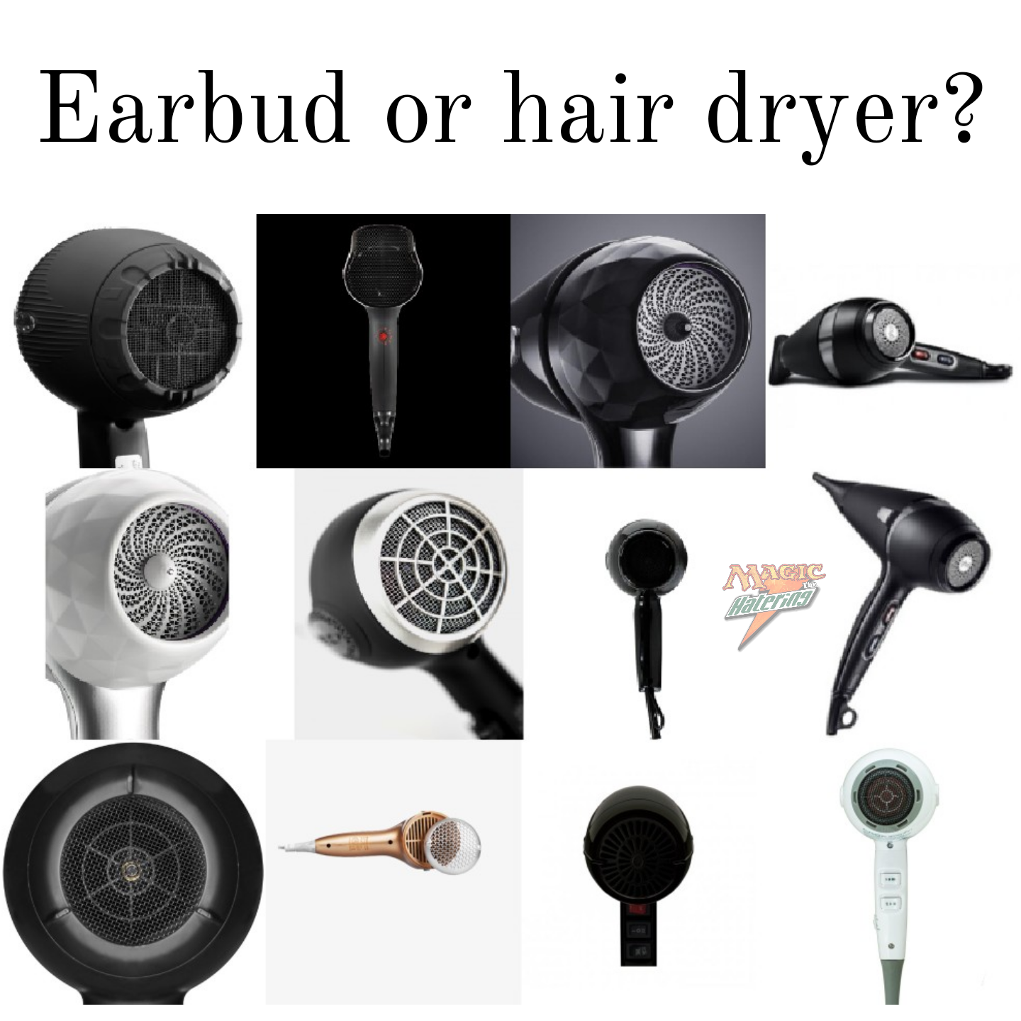 Which is an earbud and which is a hair dryer?