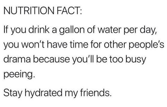 Stay hydrated my friends.