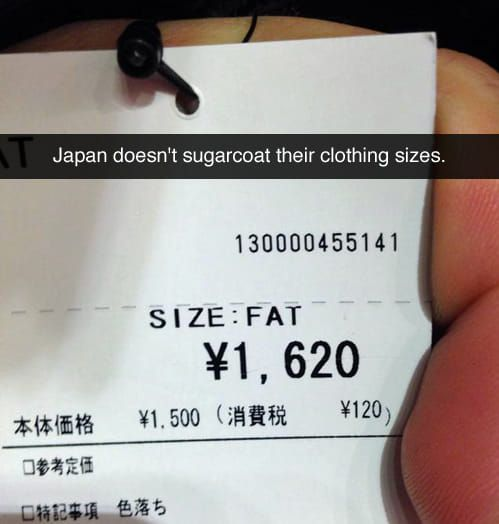 There is only small, medium and fat in Japan
