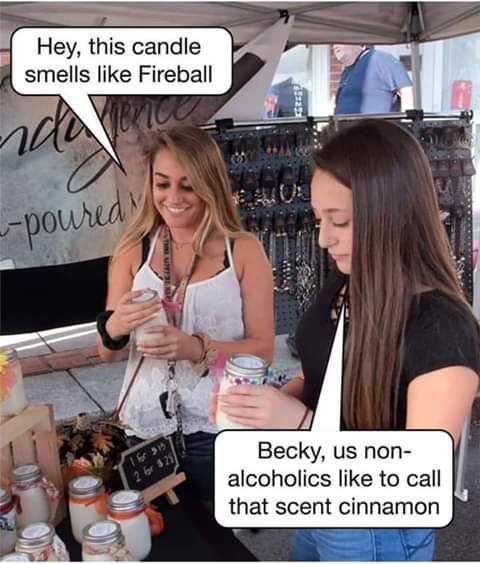 You can't drink the candle, Becky...
