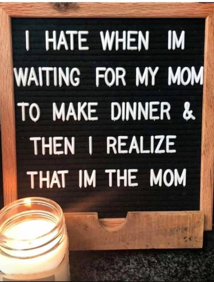 You mean I'm the mom?