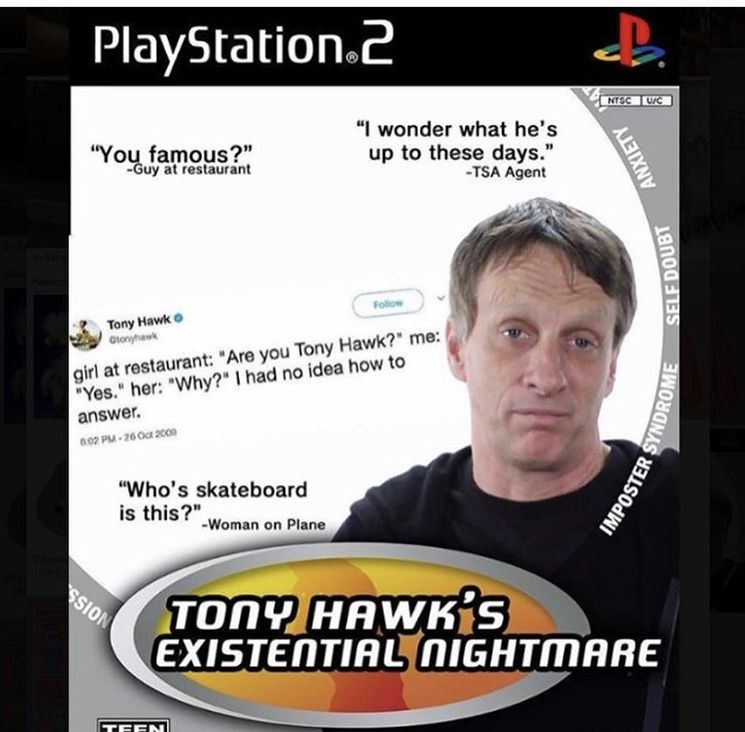 Hate yourself like Tony Hawk