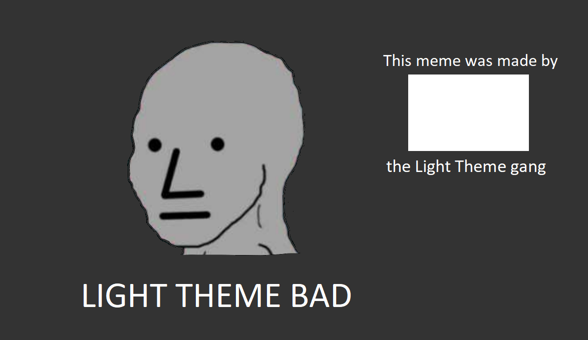 Whoever does not have a dark theme is a dumb incel