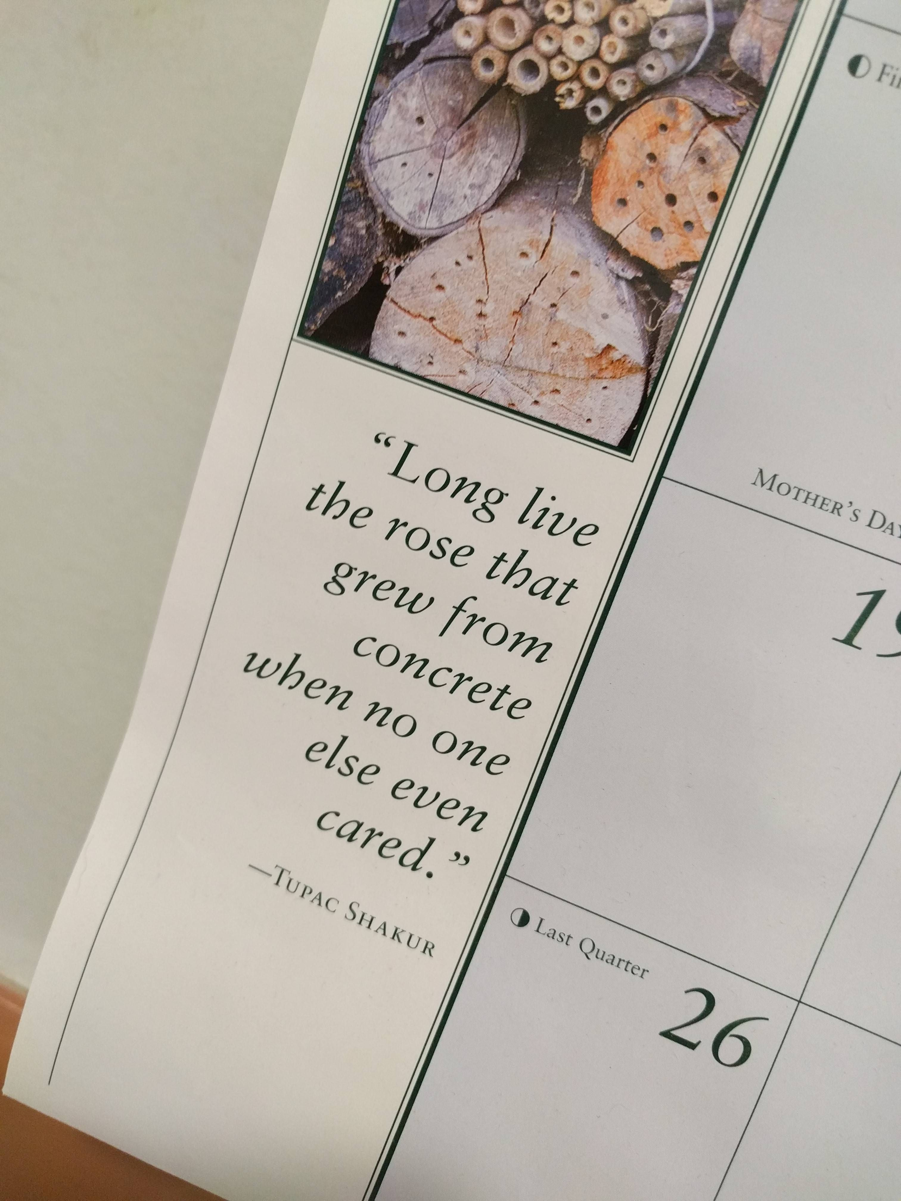 My Mom's gardening calendar has a Tupac quote