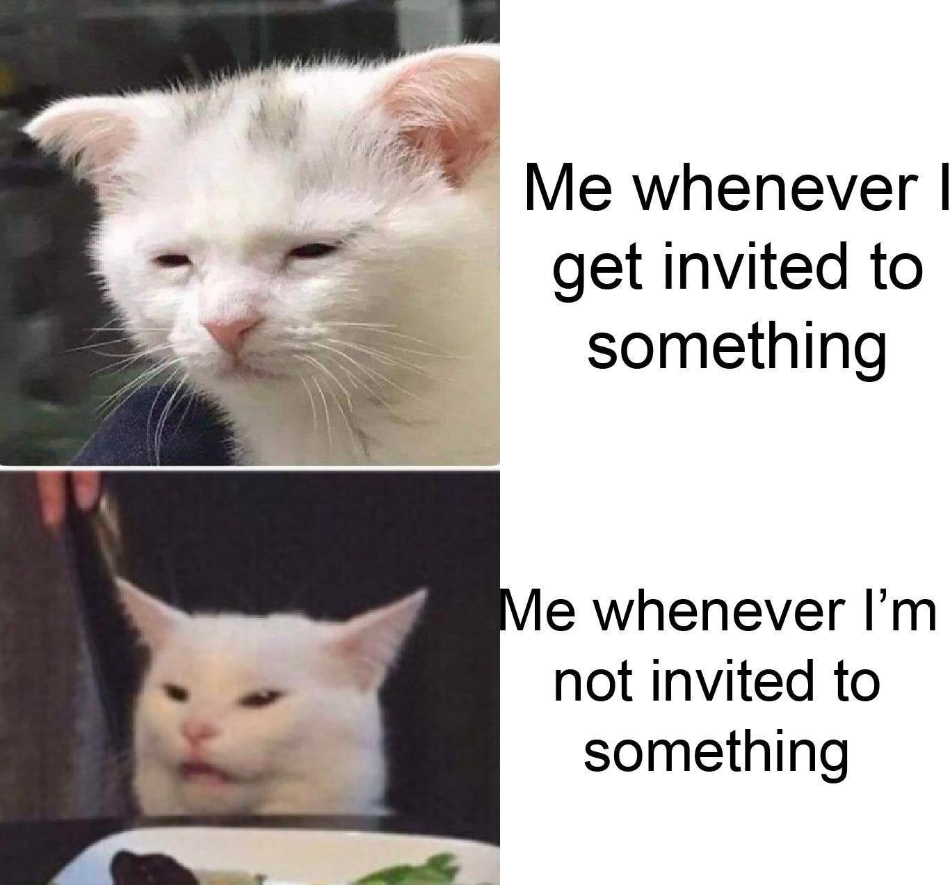 I'd rather be invited than not getting an invite at all