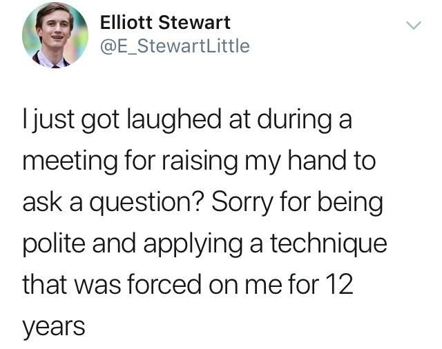 Raising your hand is for kids. Adults just talk over people