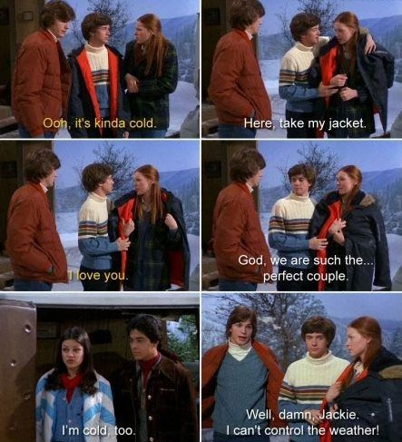 Kelso is such a romantic guy.