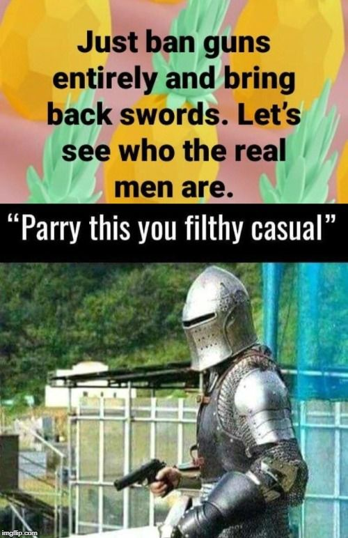 Don't bring a sword to a fight