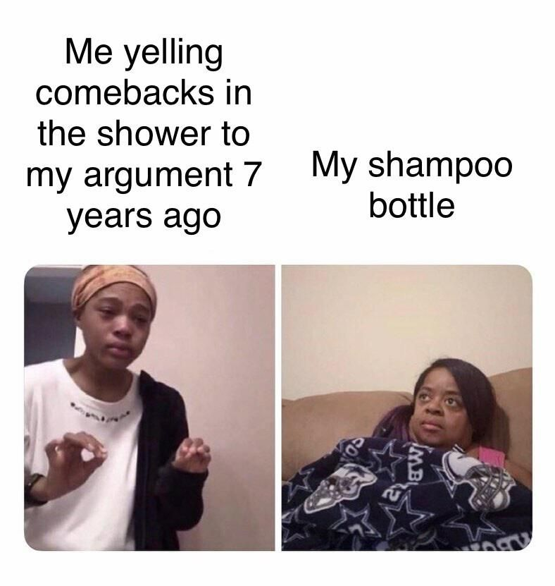 The shampoo bottle must think I'm crazy