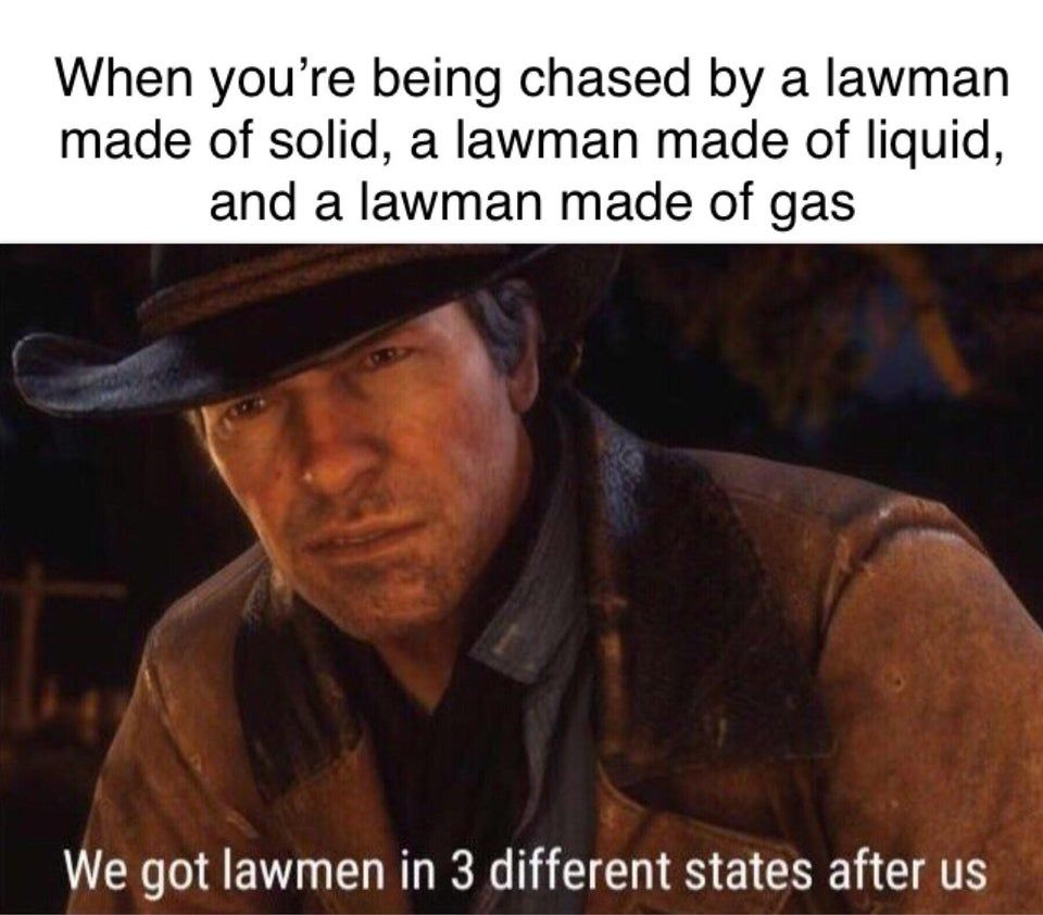 it's all fun and games until the PLASMA lawman shows up