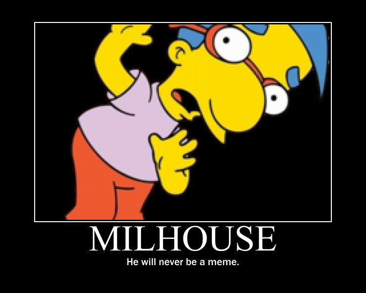 "From Today's Meme Archives: ""Milhouse is not a meme"" (est. 2005). R E C U R S I O N in comments"