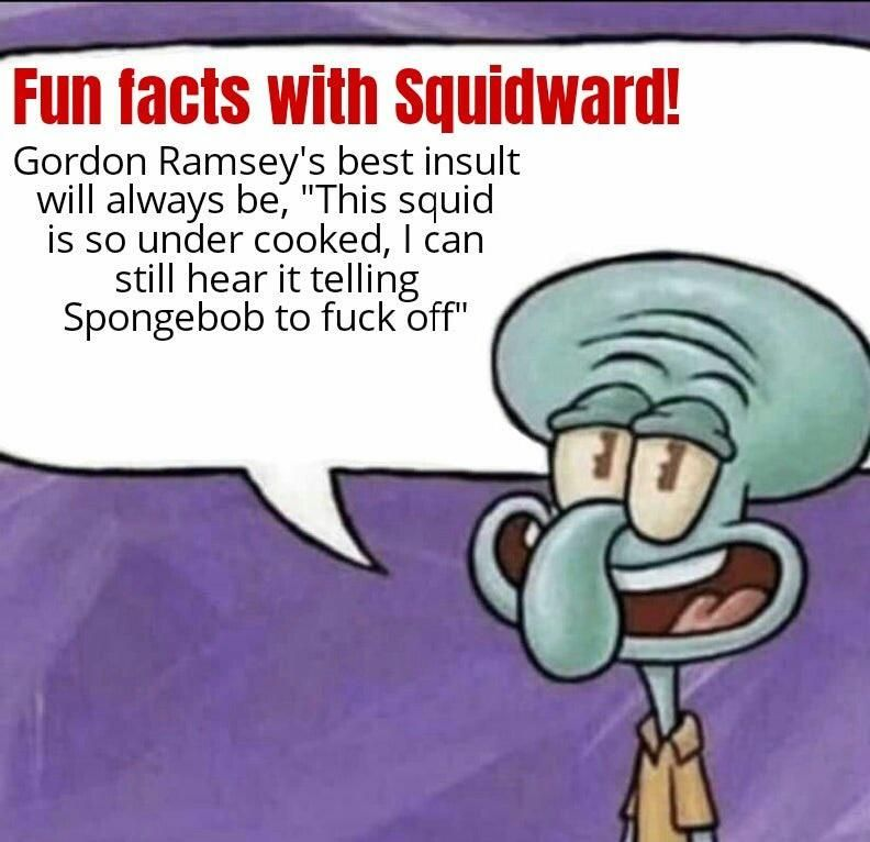 Never disagree with squidward