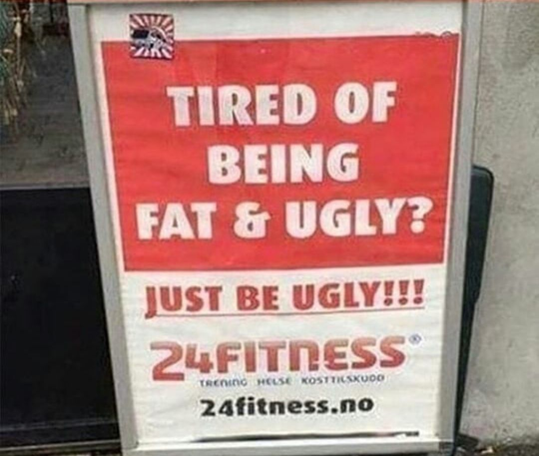 Just be ugly.