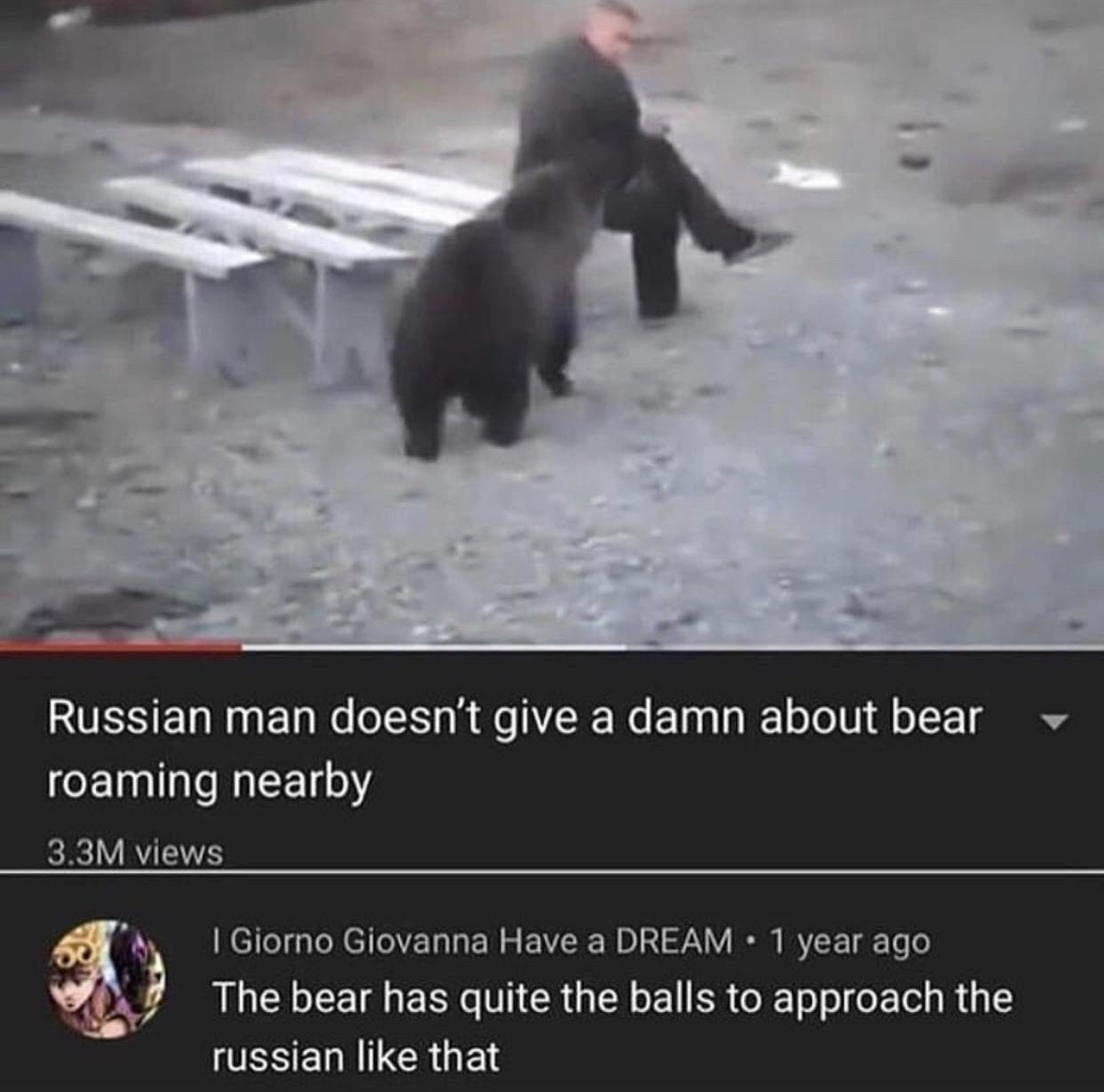 In Russia, you don't run from bear. Bear run from you.