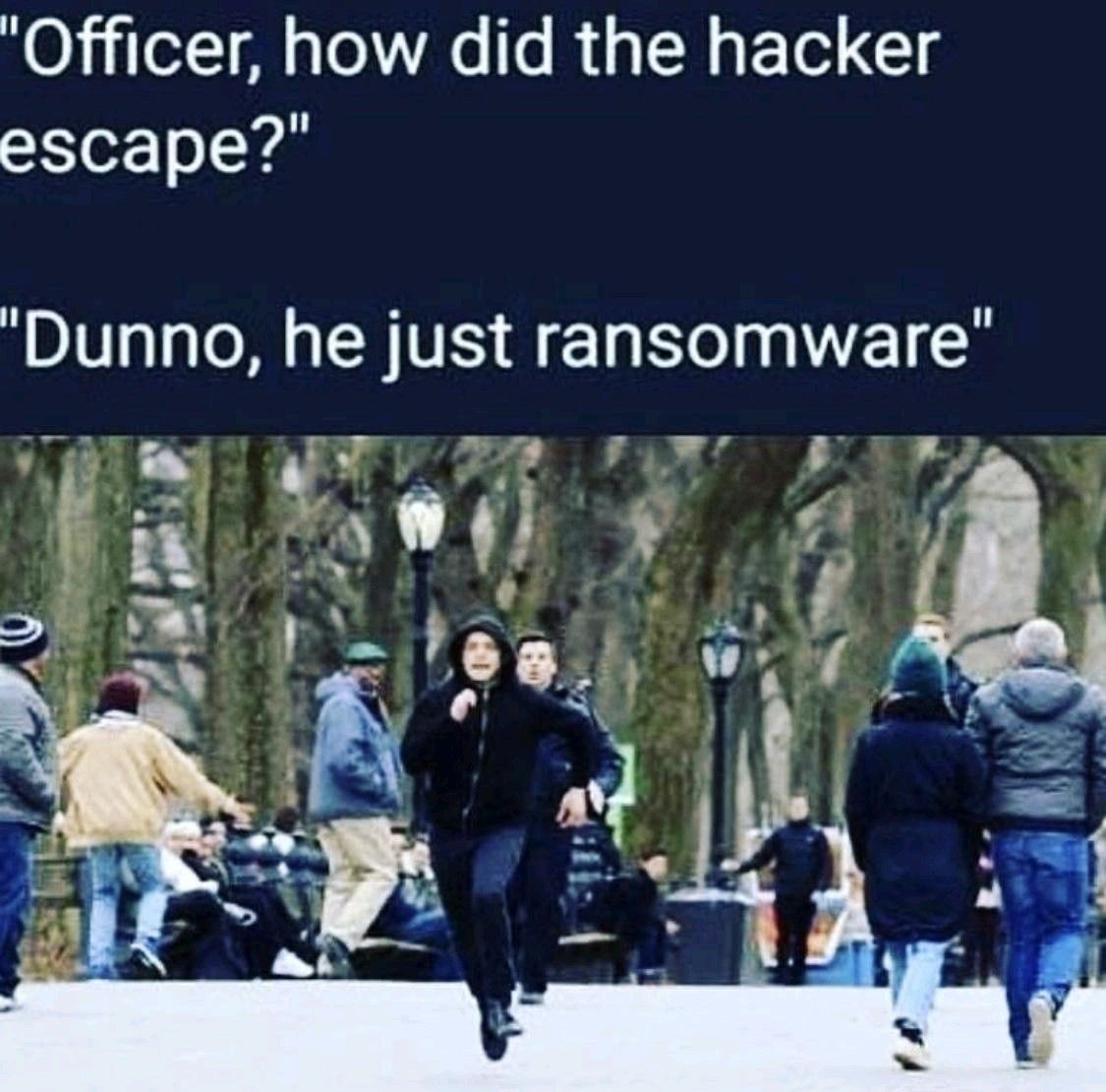 Should've put him in a CryptoLocker!!!