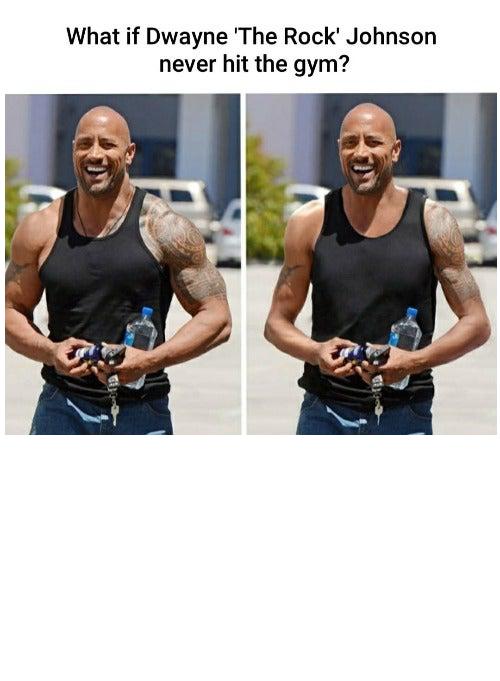 Dwayne the skinny Johnson?