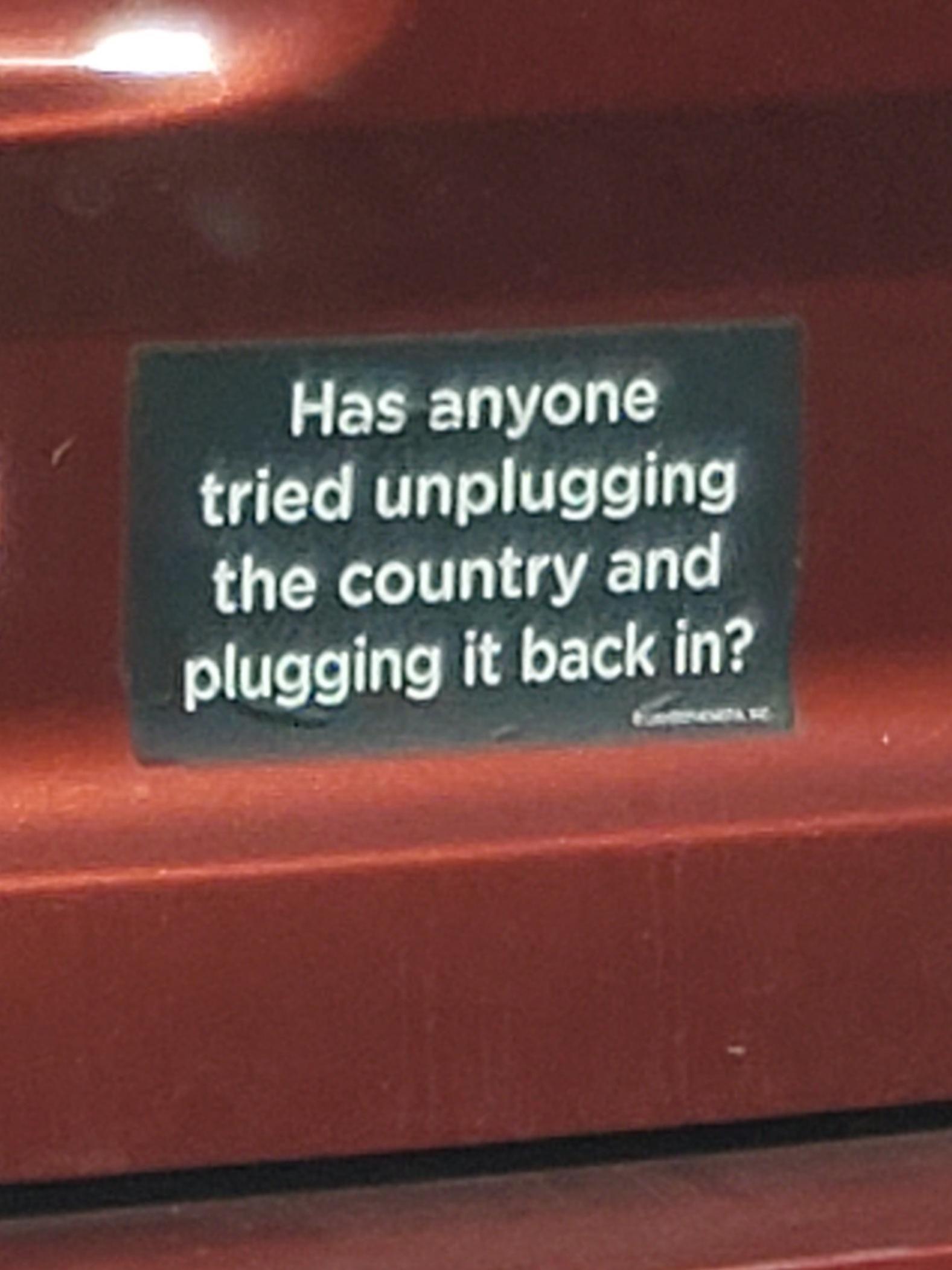 This bumper sticker I saw.