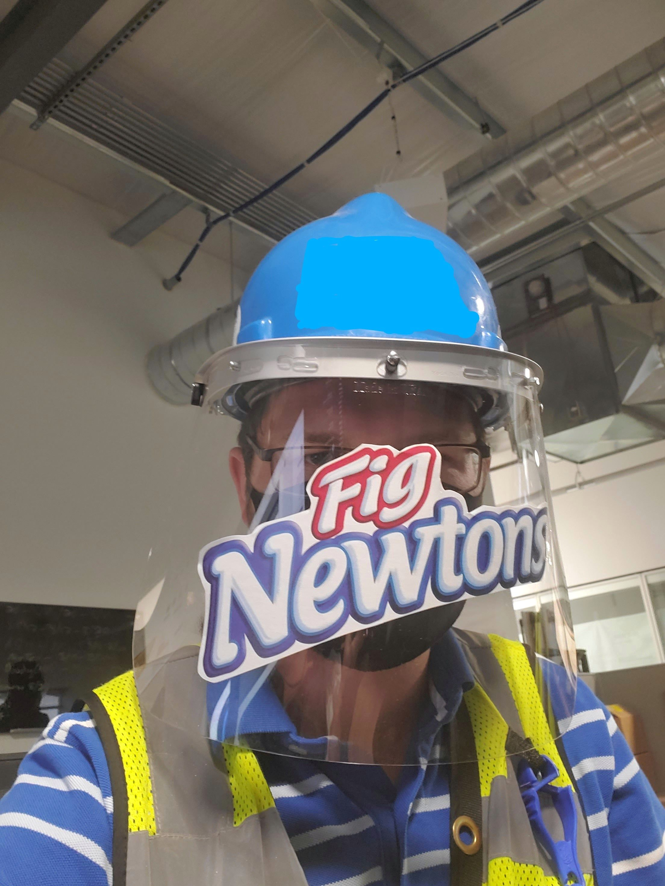 Face shields are now required on my job site. This sticker is dangerous and inconvenient, but I do love Fig Newtons.