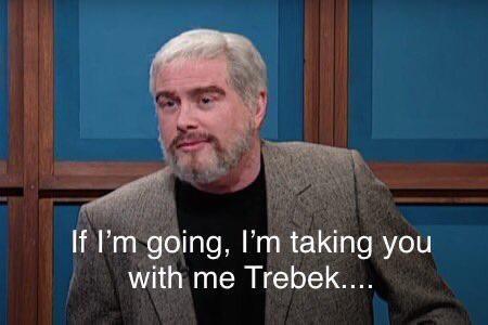 Say hi to Sean for us . RIP Alex Trebek