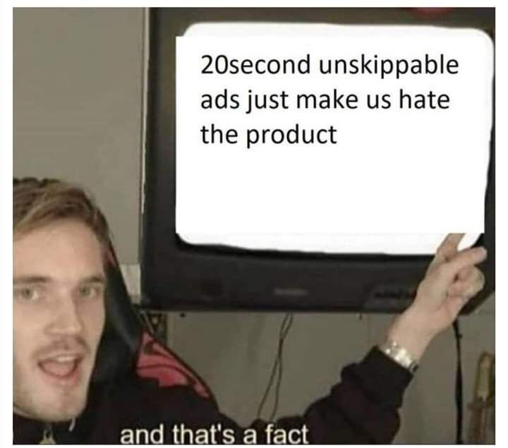 YouTube ads be getting on nerves these days