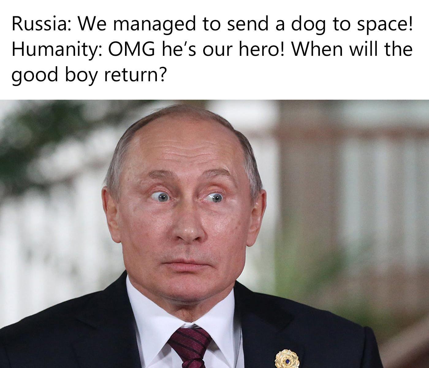 It was Nikita Khrushchev but I like Putin