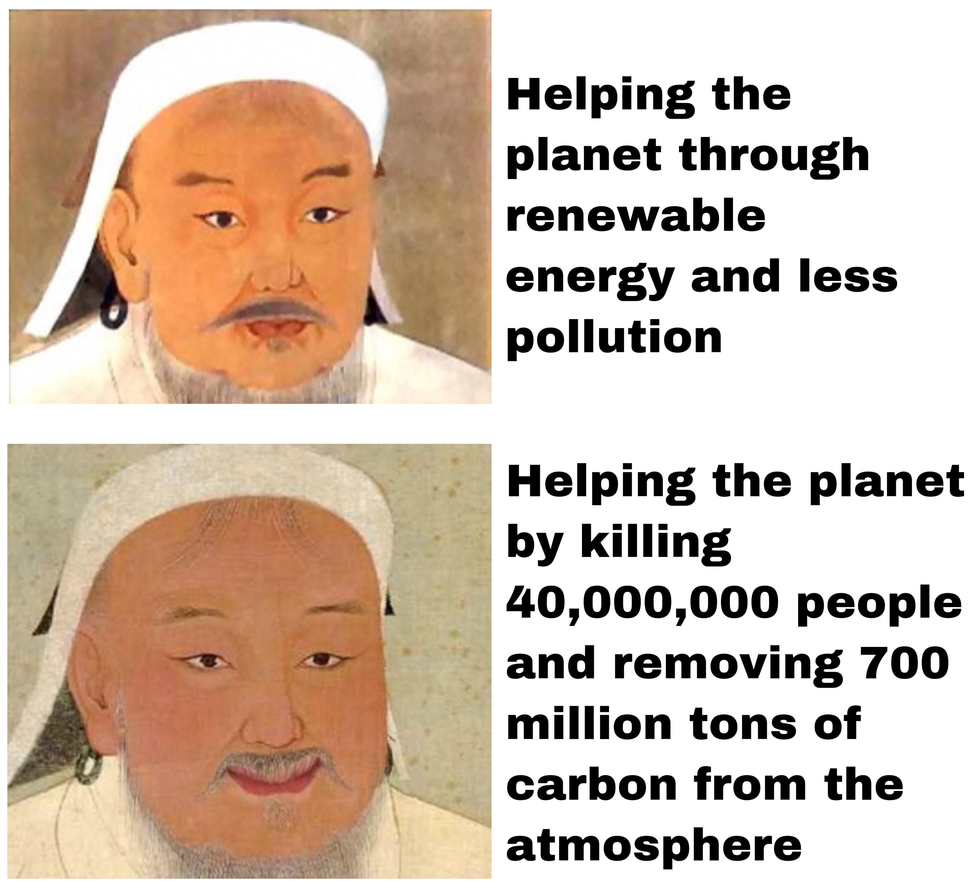 Thank you for saving the earth Genghis Khan