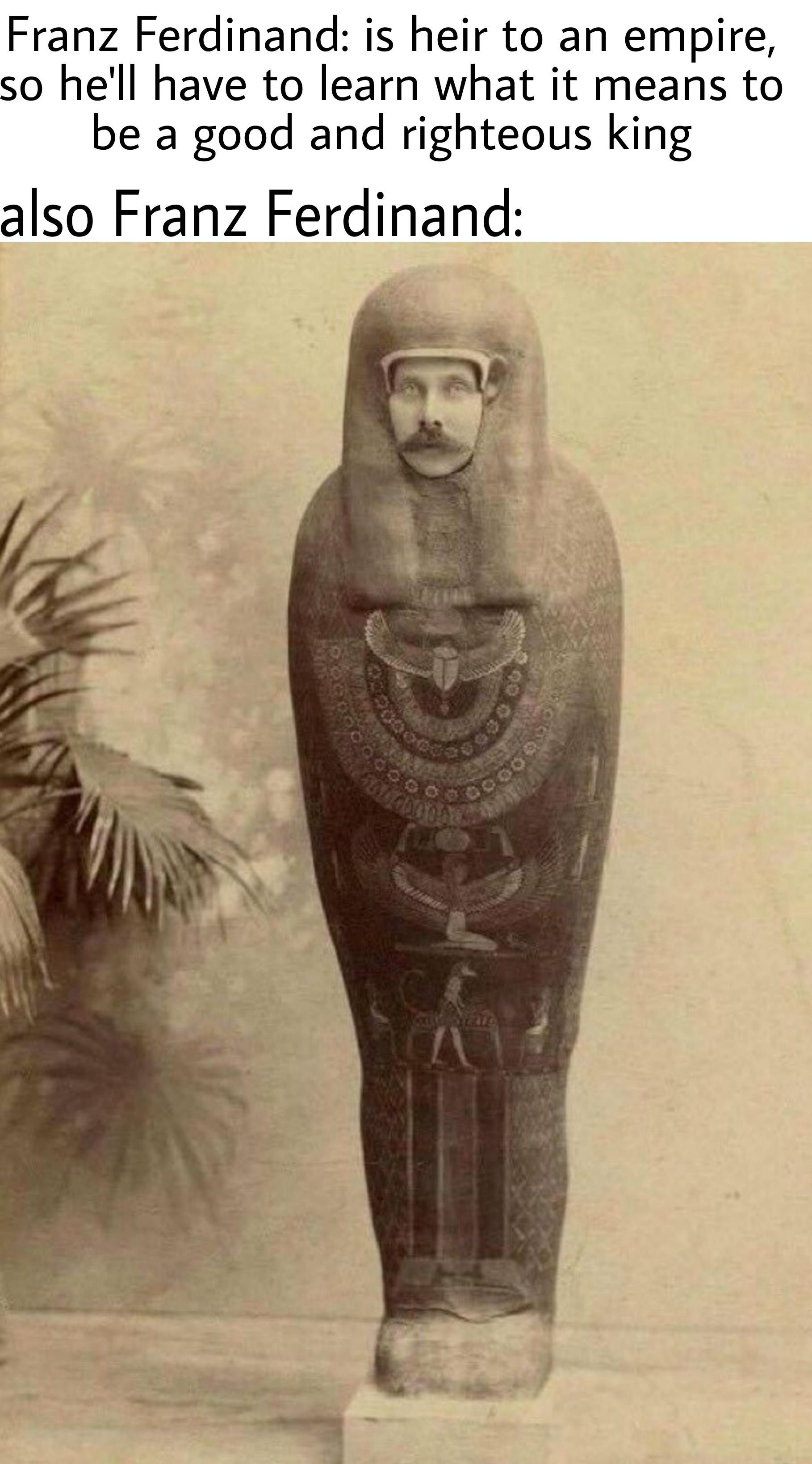 Why yes, that is the Archduke of Austria cosplaying as a mummy