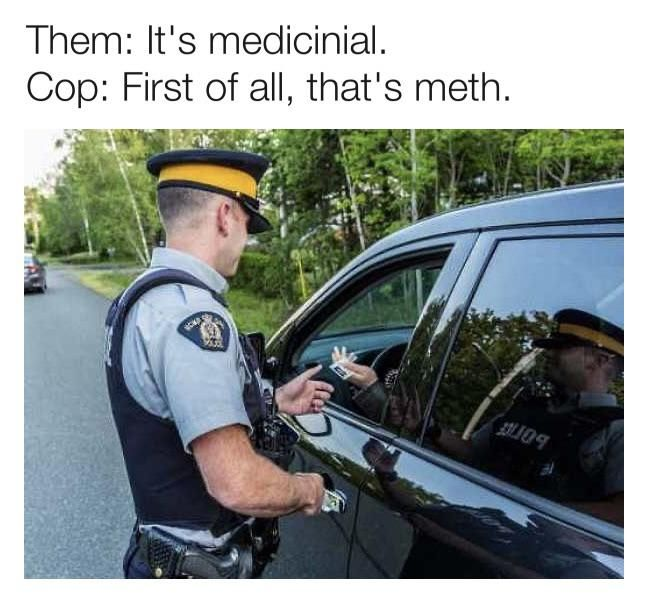 But it's medicinal, officer.
