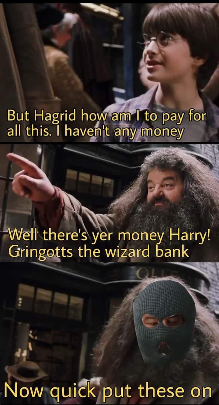 yer a robber Harry