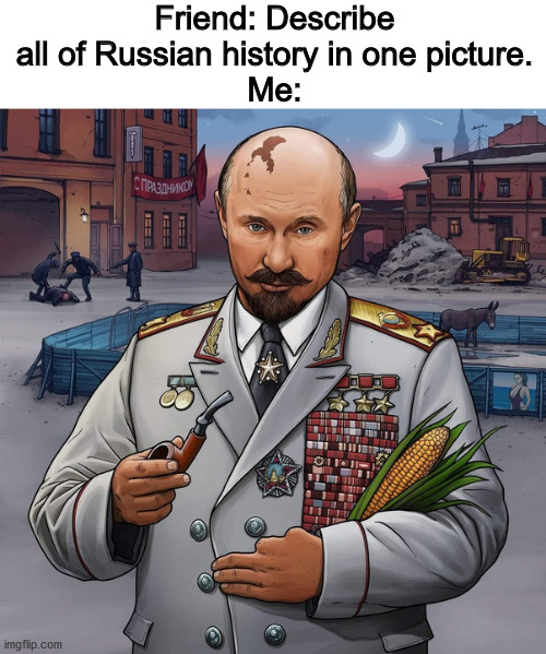 Not quite all of Russian history, more like the last century