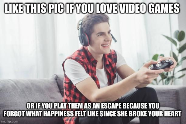 Ahaha video games are so fun ahaha