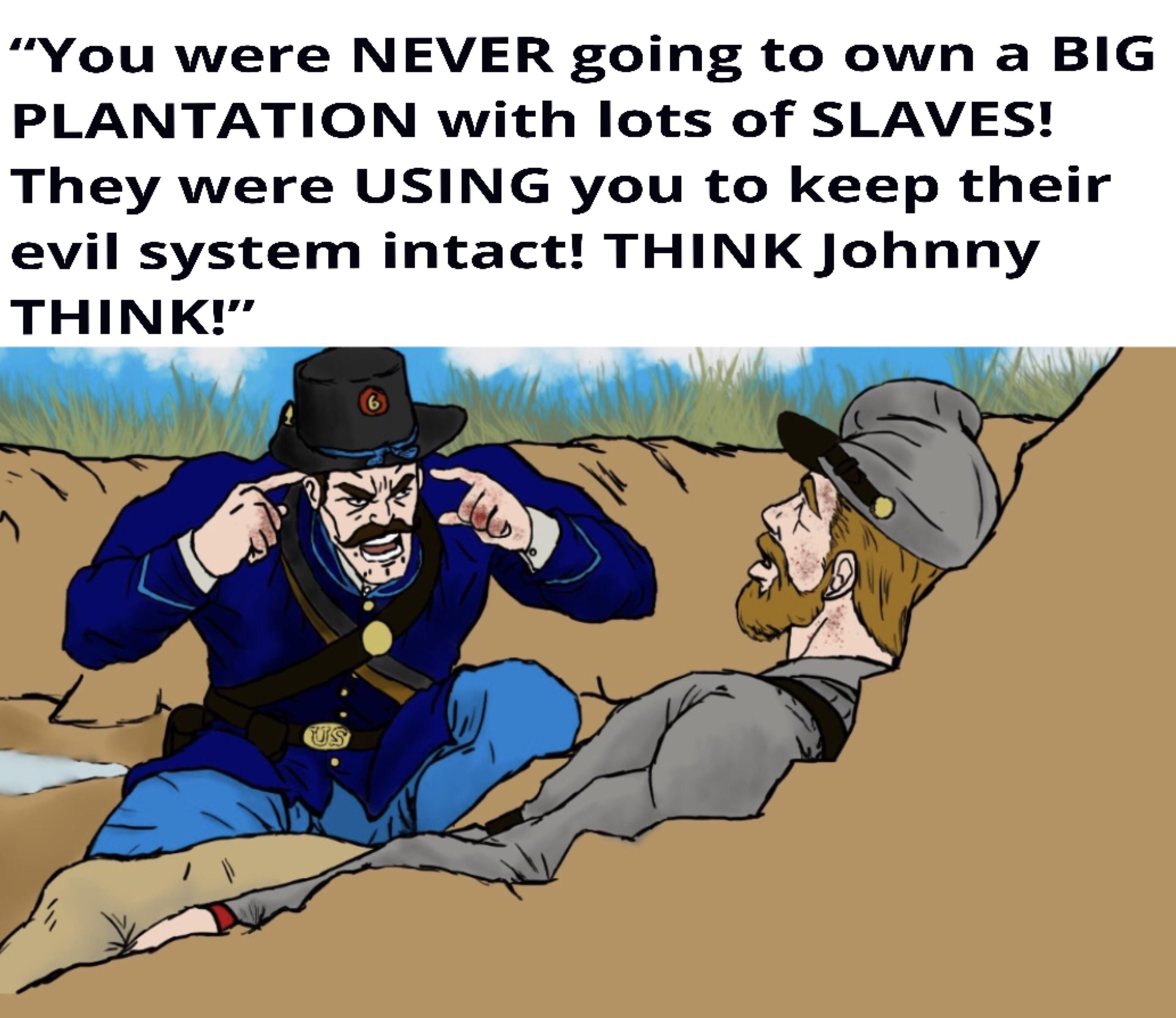 The vast majority of Confederate troops never owned a slave. Yet they fought and died to preserve slavery.