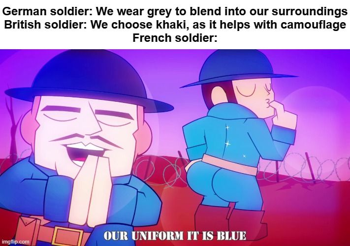 To be fair, on a bright sunny day, you'd never see the French coming