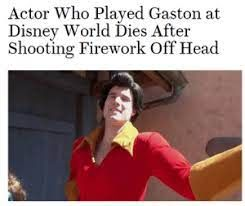 No one dies after shooting firework off head like Gaston!