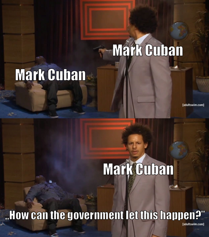 """""""daddy, daddy government please I need a bailout"""" - Mark Cuban probably"""
